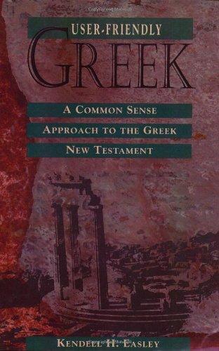 User-Friendly Greek: A Common Sense Approach to the Greek New Testament 9780805410433
