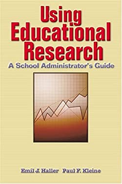 Using Educational Research: A School Administrator's Guide 9780801316357