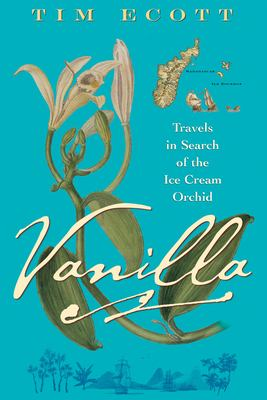 Vanilla: Travels in Search of the Ice Cream Orchid 9780802142016