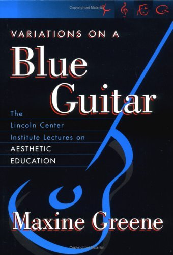 Variations on a Blue Guitar: The Lincoln Center Institute Lectures on Aesthetic Education 9780807741351