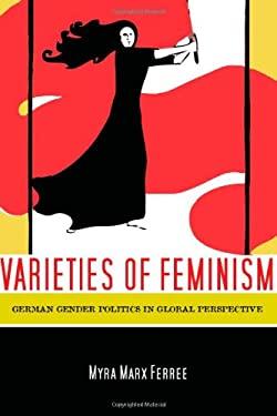Varieties of Feminism: German Gender Politics in Global Perspective 9780804757607