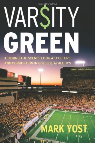 Varsity Green: A Behind the Scenes Look at Culture and Corruption in College Athletics 9780804769693