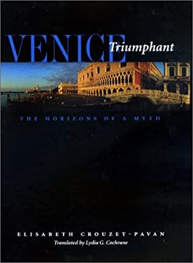 Venice Triumphant: The Horizons of a Myth 9780801869587