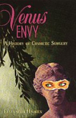 Venus Envy: A History of Cosmetic Surgery 9780801862540