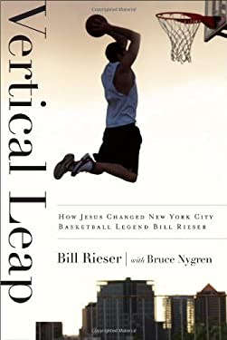 Vertical Leap: How Jesus Found New York City Basketball Legend Bill Rieser 9780802406637
