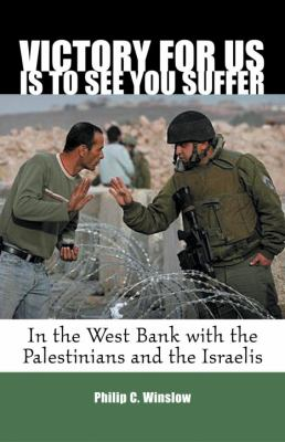 Victory for Us Is to See You Suffer: In the West Bank with the Palestinians and the Israelis 9780807069066