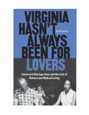 Virginia Hasn't Always Been for Lovers: Interracial Marriage Bans and the Case of Richard and Mildred Loving 9780809325283