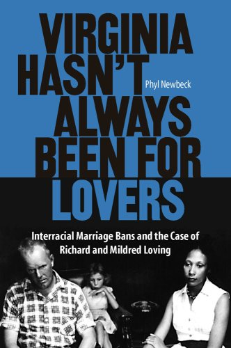 Virginia Hasn't Always Been for Lovers: Interracial Marriage Bans and the Case of Richard and Mildred Loving 9780809328574