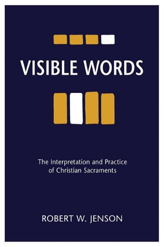 Visible Words: The Interpretation and Practice of Christian Sacraments 9780800697136