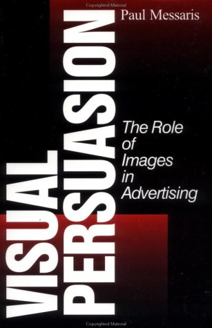Visual Persuasion: The Role of Images in Advertising 9780803972469