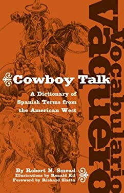 Vocabulario Vaquero/Cowboy Talk: A Dictionary of Spanish Terms from the American West 9780806135946