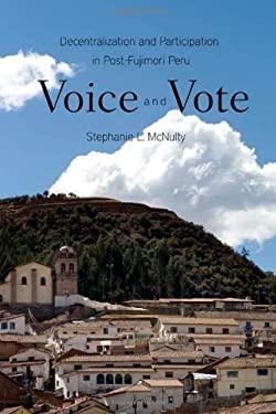 Voice and Vote: Decentralization and Participation in Post-Fujimori Peru 9780804773980