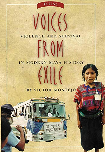 Voices from Exile: Violence and Survival in Modern Maya History 9780806131719