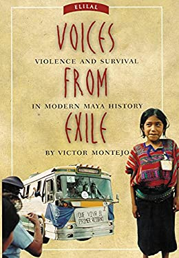 Voices from Exile: Violence and Survival in Modern Maya History 9780806139852
