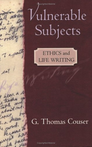 Vulnerable Subjects: Ethics and Life Writing 9780801488634