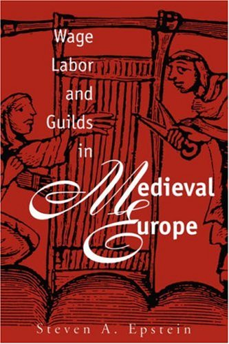 Wage Labor and Guilds in Medieval Europe 9780807844984