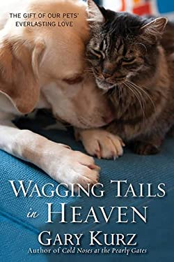 Wagging Tails in Heaven: The Gift of Our Pets' Everlasting Love 9780806534473