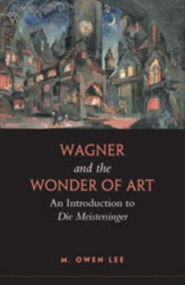 Wagner and the Wonder of Art: An Introduction to Die Meistersinger 9780802095732