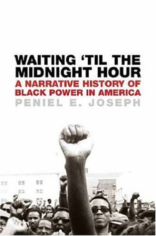 Waiting 'Til the Midnight Hour: A Narrative History of Black Power in America 9780805075397