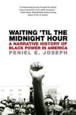 Waiting 'Til the Midnight Hour: A Narrative History of Black Power in America 9780805083354