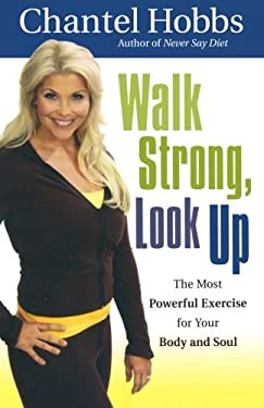 Walk Strong, Look Up: The Most Powerful Exercise for Your Body and Soul 9780800720490