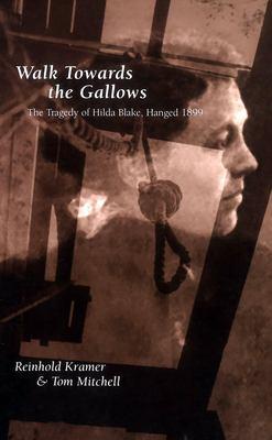 Walk Towards the Gallows: The Tragedy of Hilda Blake, Hanged 1899 9780802095428