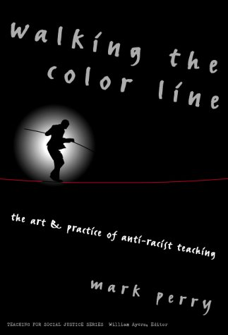 Walking the Color Line: The Art and Practice of Anti-Racist Teaching 9780807739648