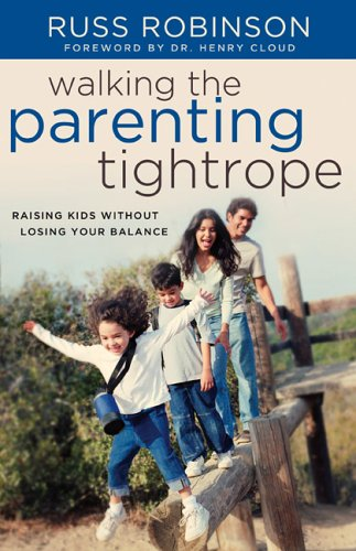 Walking the Parenting Tightrope: Raising Kids Without Losing Your Balance 9780801065521