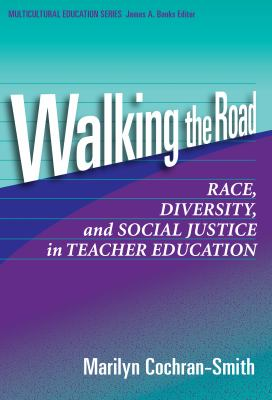 Walking the Road: Race, Diversity, and Social Justice in Teacher Education 9780807744338