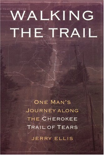 Walking the Trail: One Man's Journey Along the Cherokee Trail of Tears 9780803267435