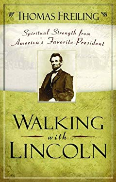 Walking with Lincoln: Spiritual Strength from America's Favorite President 9780800719012