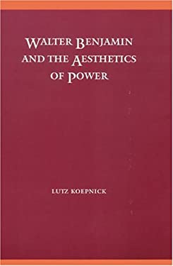 Walter Benjamin and the Aesthetics of Power 9780803227446