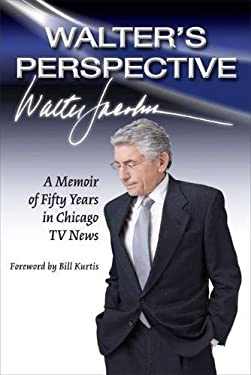 Walter's Perspective: A Memoir of Fifty Years in Chicago TV News 9780809331123