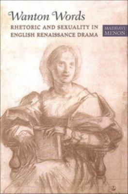 Wanton Words: Rhetoric and Sexuality in English Renaissance Drama 9780802088376