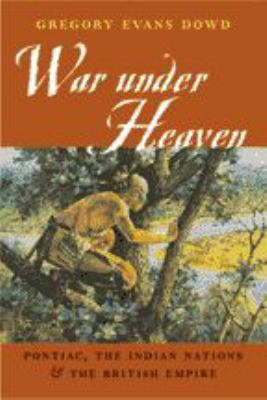 War Under Heaven: Pontiac, the Indian Nations, & the British Empire 9780801878923