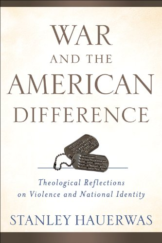 War and the American Difference: Theological Reflections on Violence and National Identity 9780801039294