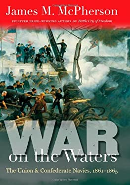 War on the Waters: The Union and Confederate Navies, 1861-1865 9780807835883
