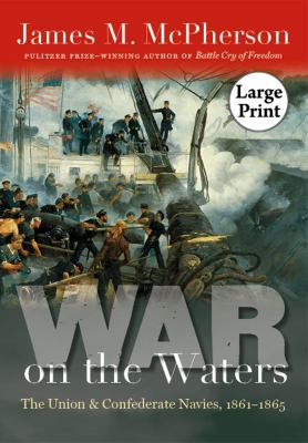 War on the Waters: The Union and Confederate Navies, 1861-1865, Large Print 9780807838150