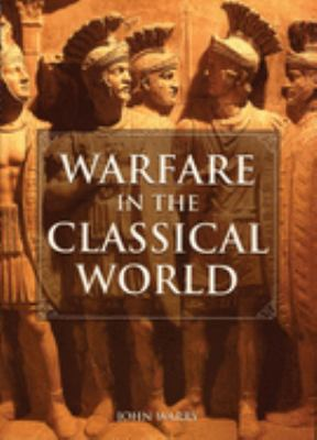Warfare in the Classical World: An Illustrated Encyclopedia of Weapons, Warriors and Warfare in the Ancient Civilizations of Greece and Rome 9780806127941