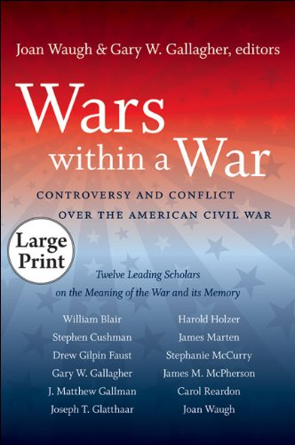 Wars Within a War: Controversy and Conflict Over the American Civil War, Large Print Ed