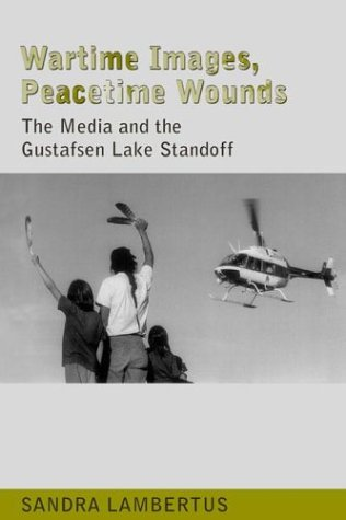 Wartime Images, Peacetime Wounds: The Media and the Gustafsen Lake Standoff 9780802085511