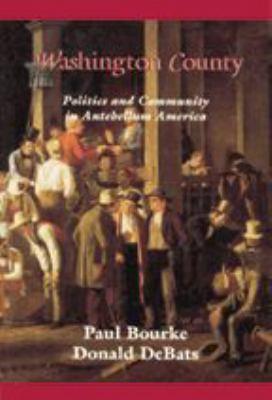 Washington County: Politics and Community in Antebellum America 9780801859465