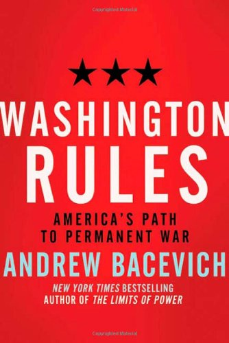 Washington Rules: America's Path to Permanent War 9780805091410