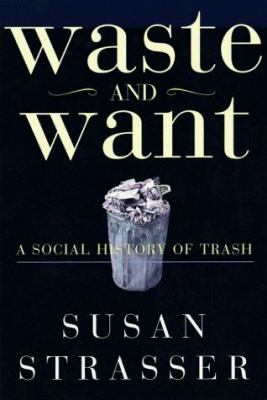 Waste and Want: A Social History of Trash 9780805048308