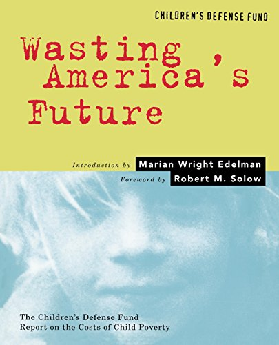 Wasting America's Future: The Children's Defense Fund Report on the Costs of Child Poverty 9780807041079