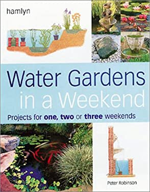 Water Gardens in a Weekend: Projects for 1, 2 or 3 Weekends 9780806980119