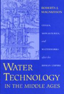 Water Technology in the Middle Ages: Cities, Monasteries, and Waterworks After the Roman Empire 9780801866265
