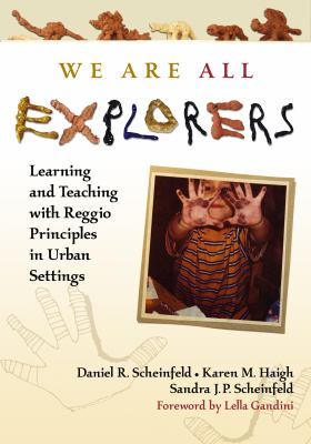 We Are All Explorers: Learning and Teaching with Reggio Principles in Urban Settings 9780807749098