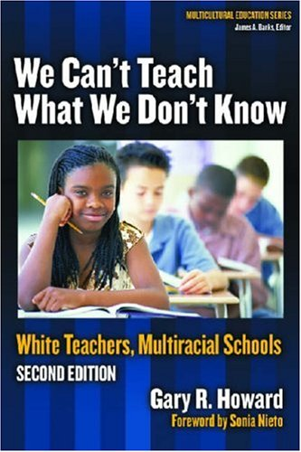 We Can't Teach What We Don't Know: White Teachers, Multiracial Schools 9780807746653