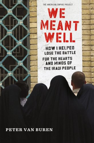 We Meant Well: How I Helped Lose the Battle for the Hearts and Minds of the Iraqi People 9780805096811